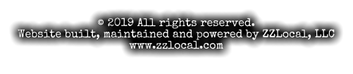 © 2019 All rights reserved. Website built, maintained and powered by ZZLocal, LLC www.zzlocal.com
